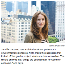 "Jennifer Jacquet, now a clinical assistant professor in environmental sciences at NYU, made the suggestion that kicked off the gender project, which she then worked on. The results showed that ""things are getting better for women in academia,"" she says."