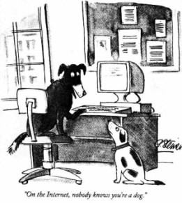 "Cartoon showing two dogs in front of a computer, one saying to the other: ""On the Internet, nobody knows you're a dog."""